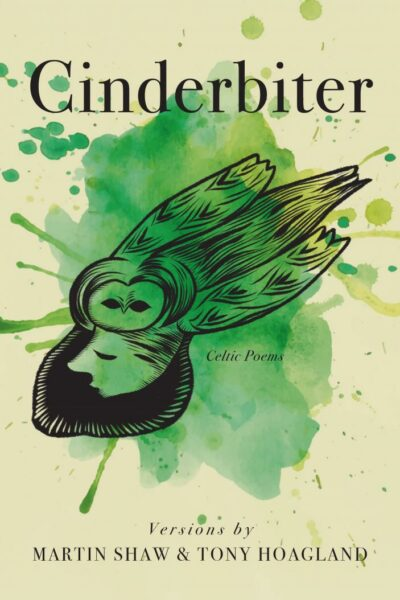 Cinderbiter: Celtic Poems, Martin Shaw and Tony Hoagland
