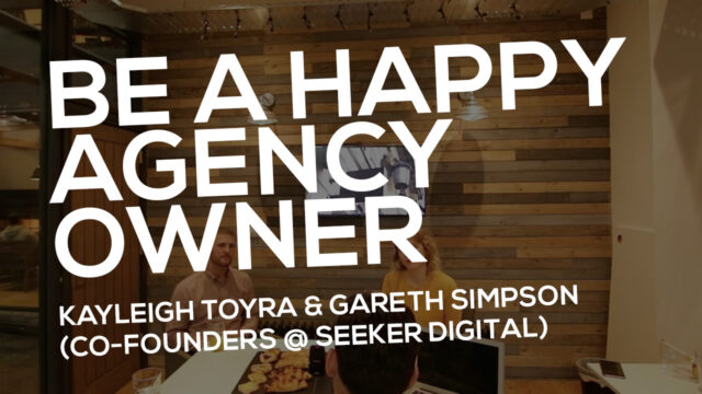 Be A Happy Agency Owner | Kayleigh Toyra & Gareth Simpson @ Seeker Digital