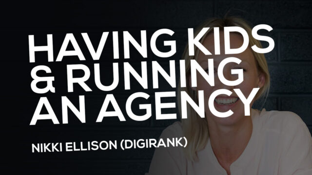 Having kids & running an agency | Nikki Ellison @ Digirank
