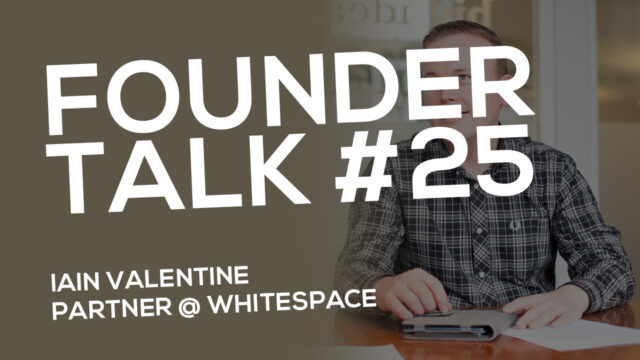FOUNDER TALK EP25:  Iain Valentine (Whitespace)