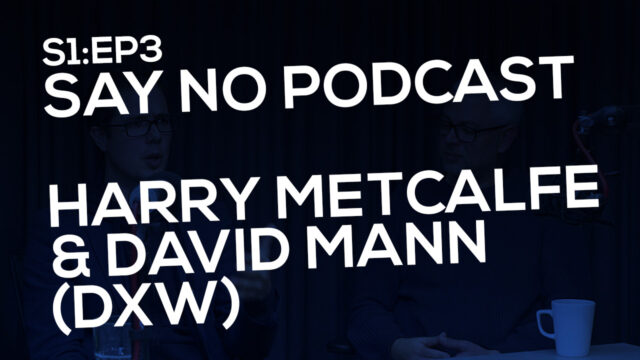 Say No! S1E3 Harry Metcalfe & David Mann (dxw)