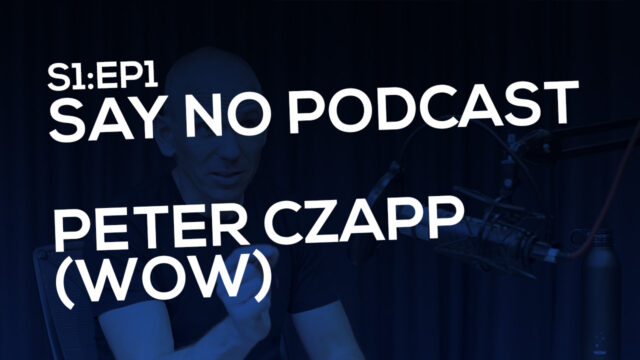 Say No! S1E1 Peter Czapp (The Wow Company)