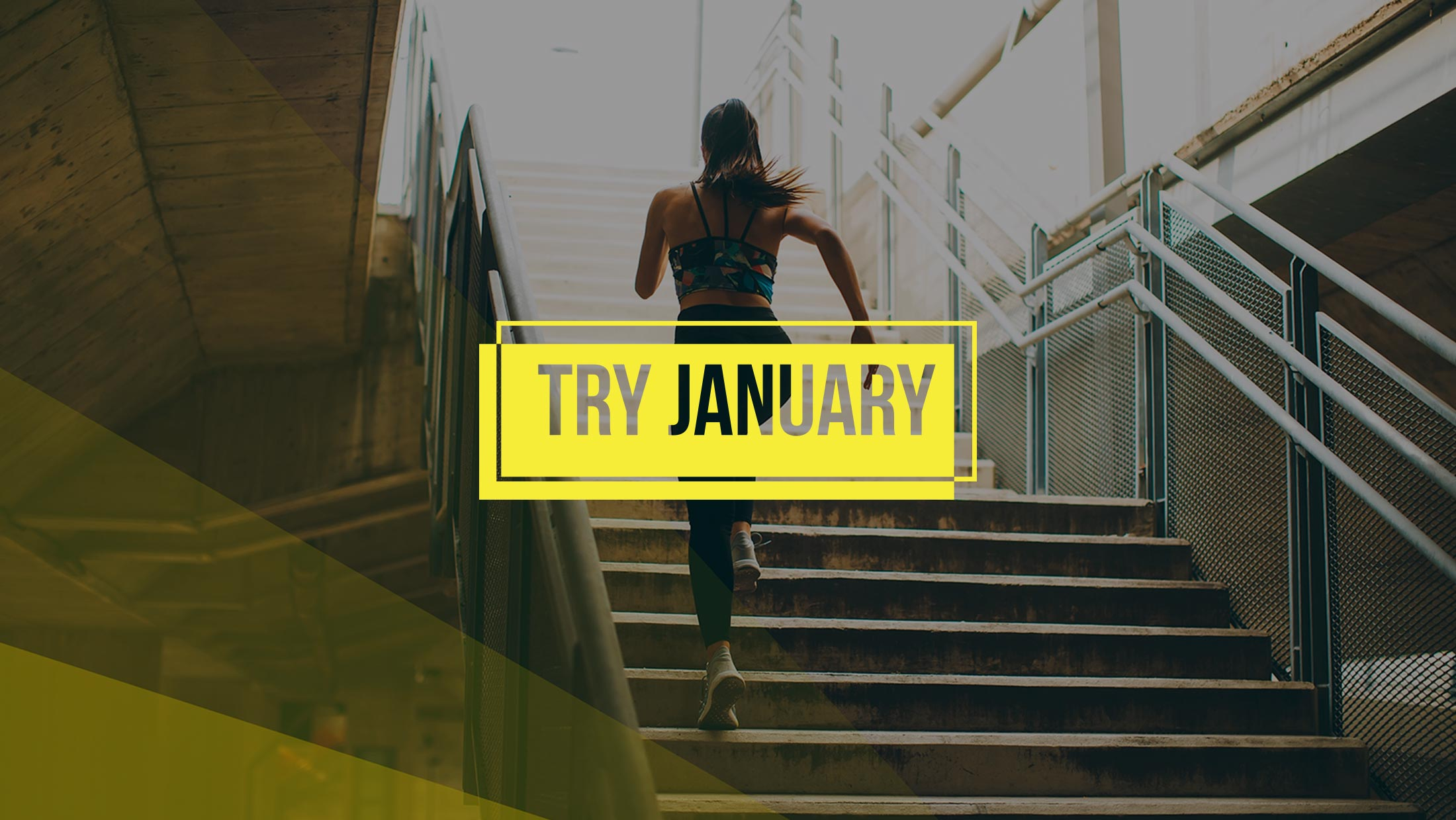 Try January campaign logo in yellow, on top of an image showing a women running upstairs