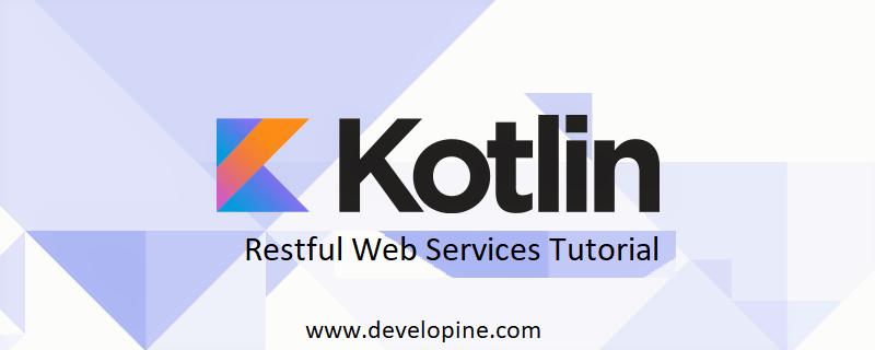 Builduing Restful Web Services in kotlin using Spring Boot Tutorial