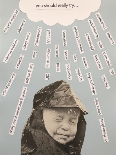 Chronic illness and grief - collage artwork of a baby screwing its face up wearing a plastic rainhat. A rain of unsolicited advice comes down on its head from a cloud containing the words: 'you should really try'