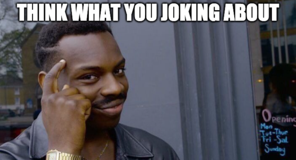 think about what you joking meme - Kafidoff.com