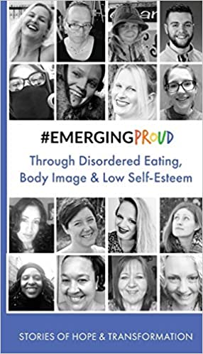 #EMERGINGPROUD through Disordered Eating, Body Image and Low Self-Esteem