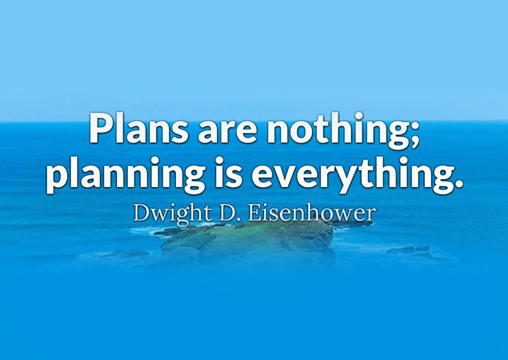 Planning is everything but also nothing.