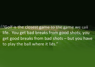 Golf Is The Closest Game To The Game We Call Life
