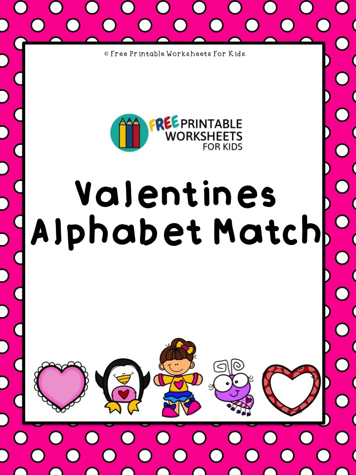 Valentines Alphabet Match | Free Printable Worksheets For Kids | (*The links below are affiliate links. Thank you for supporting this blog!)