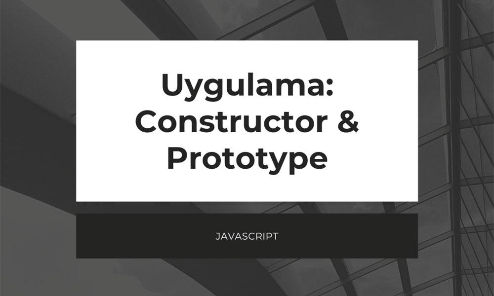 Uygulama: Constructor ve Prototype