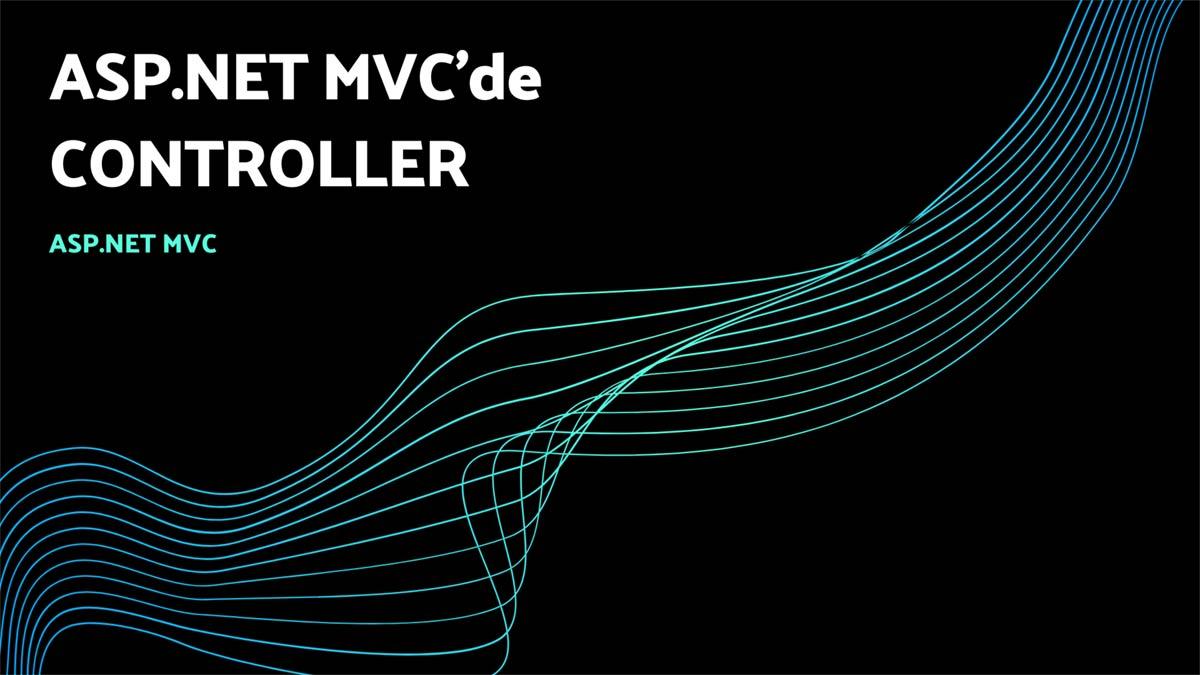 asp.net mvc'de controller - öne çıkan görsel