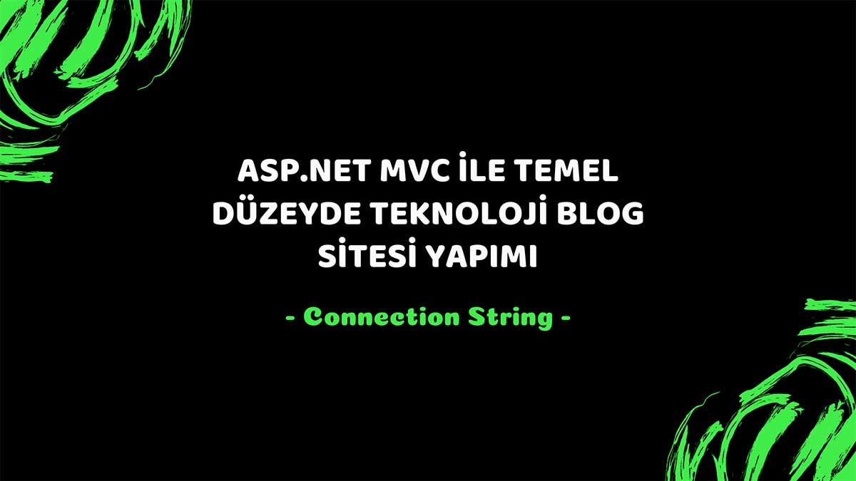 asp.net mvc teknoloji bloğu - connection string - öne çıkan görsel