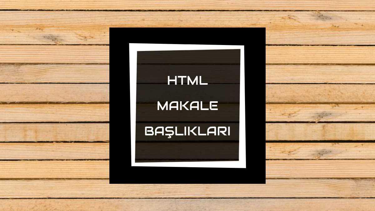 HTML MAKALE BAŞLIKLARI