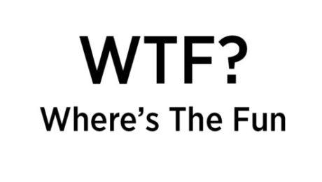 WTF? Where's The Fun