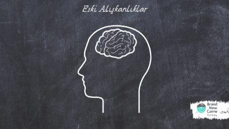 Eski Alışkanlıklar ve İnsan Beyni
