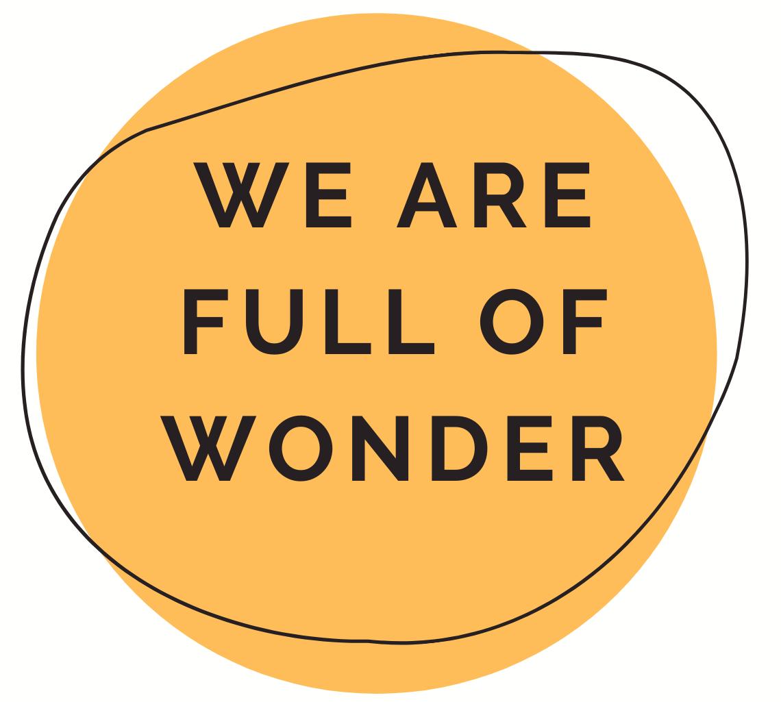 We Are Full Of Wonder