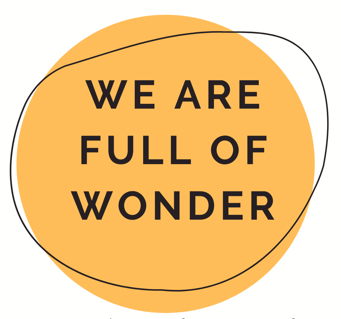 We Are Full Of Wonder