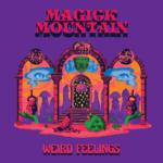 Magick Mountain – 'Weird Feelings'