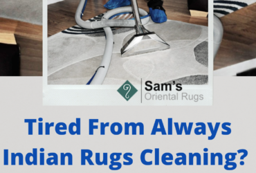 Tired From Always Indian Rugs Cleaning ?