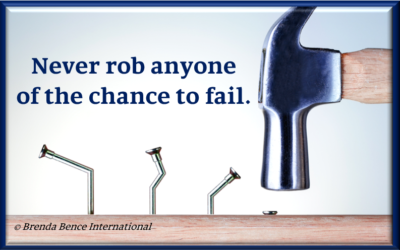 Never rob anyone of the chance to fail.