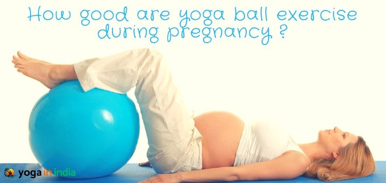 How good are yoga ball exercises during pregnancy