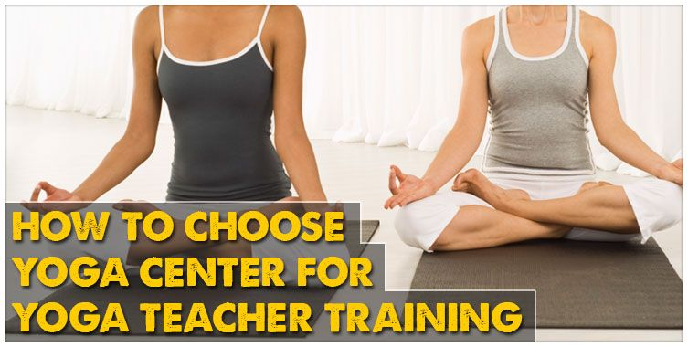 How to choose yoga center for yoga teacher training?