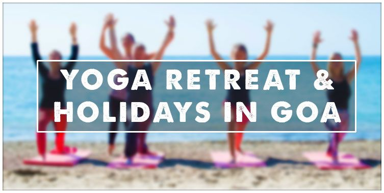 Yoga retreat in goa & yoga Holidays in Goa