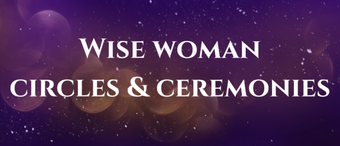 Wise Woman circles and ceremonies