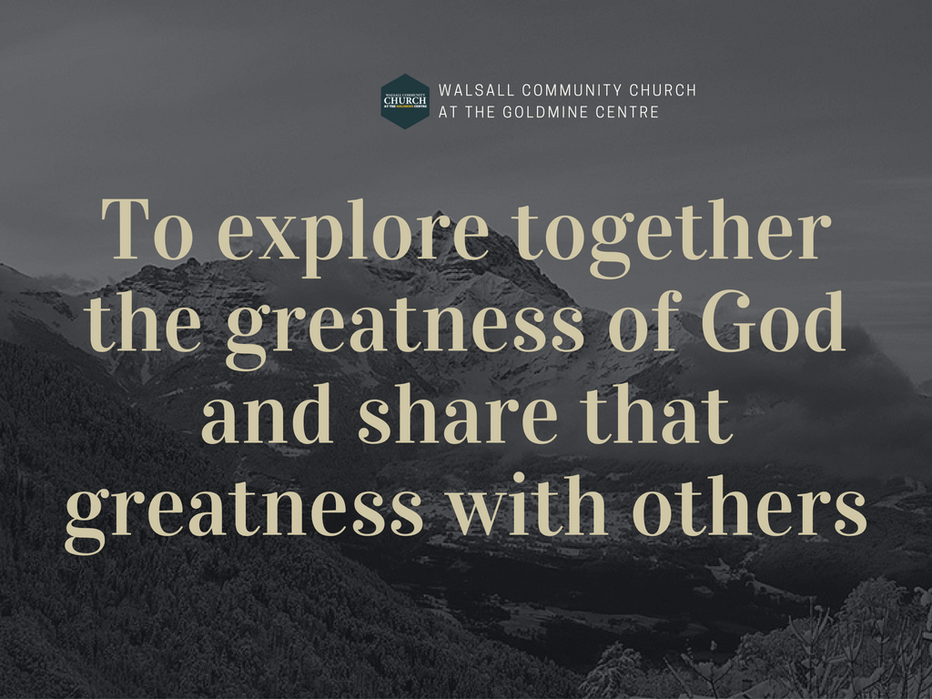 To explore together the greatness of God and share that greatness with others