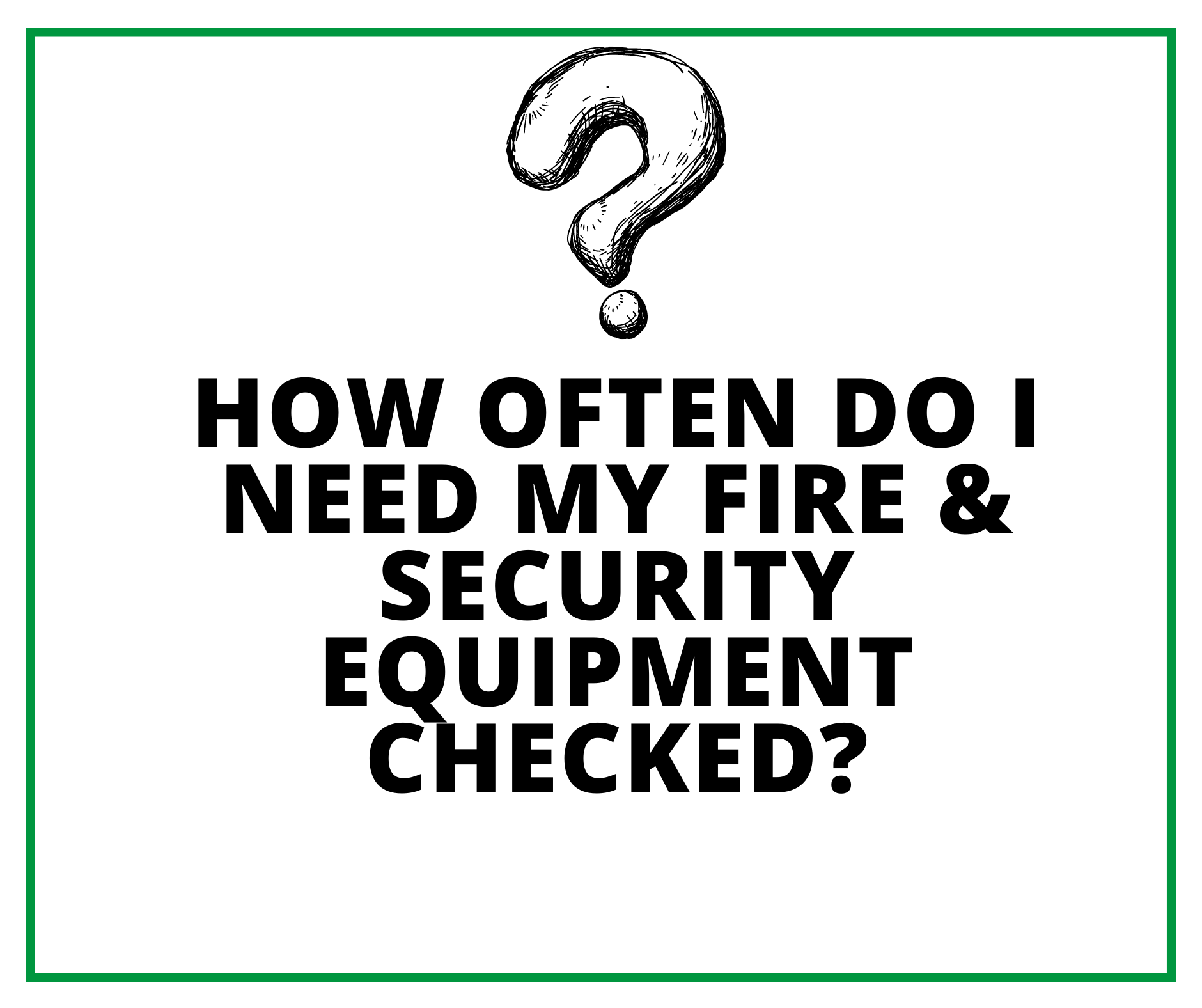 How Often Do I Need My Fire & Security Equipment Checked?