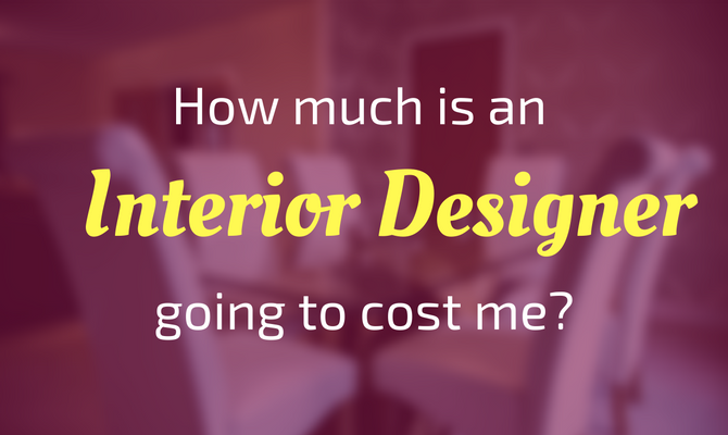 How much is and interior designer going to cost me?