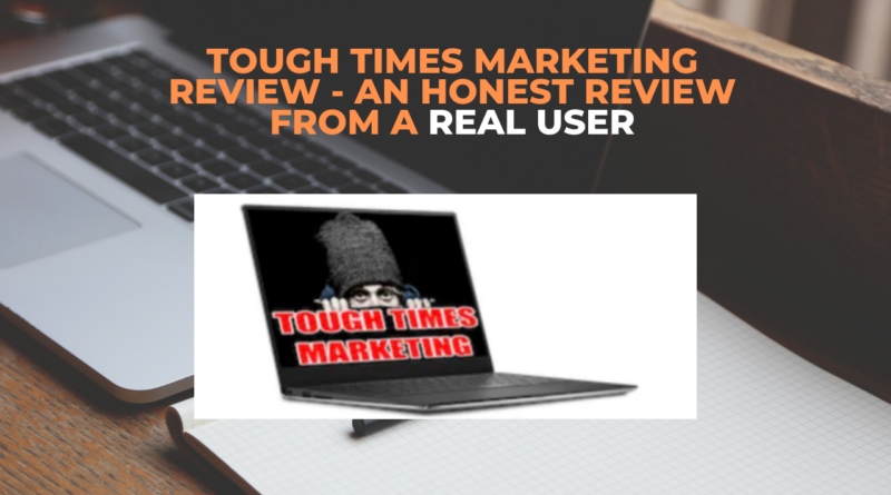 Tough Times Marketing Review - An Honest Review From a REAL USER