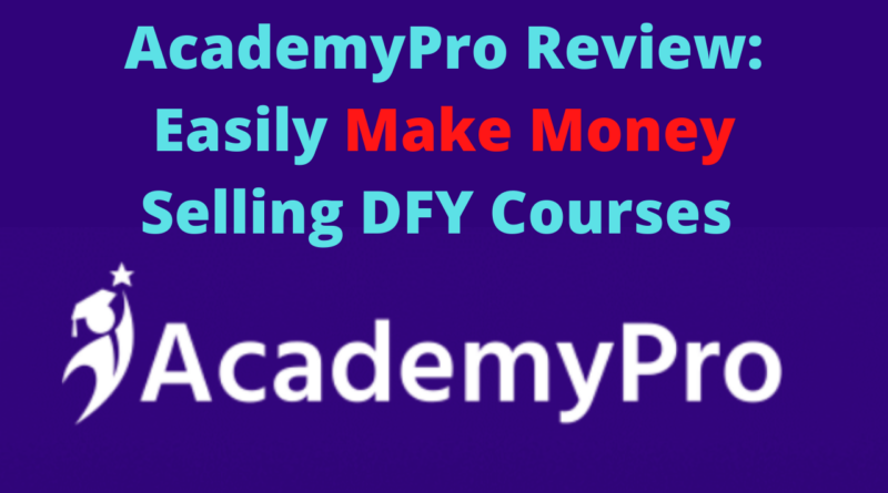 AcademyPro Review_ Easily Make Money Selling DFY Courses