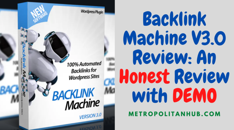 Backlink Machine V3.0 Review - An Honest Review with Demo