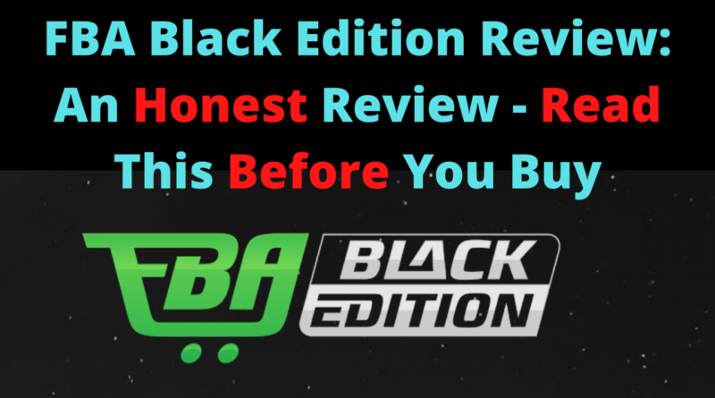 FBA Black Edition Review - An Honest Review - Read This Before You Buy