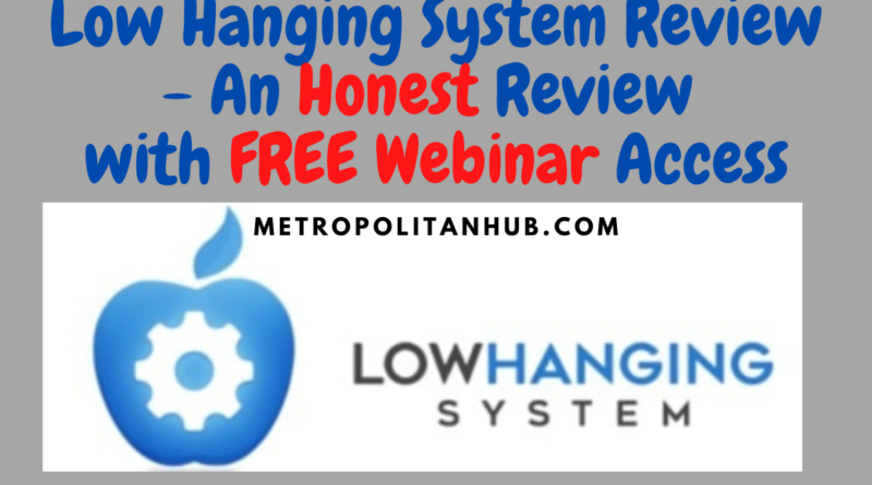 Low Hanging System Review - An Honest Review with FREE Webinar Access