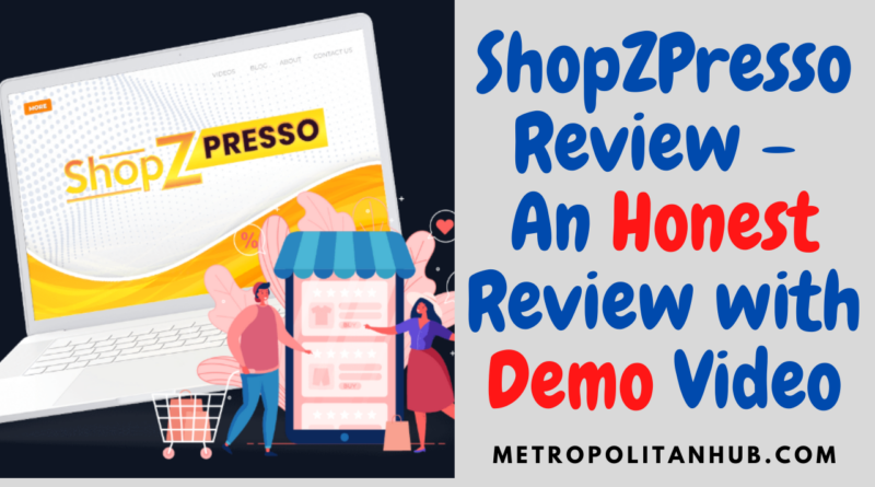ShopZPresso Review - An Honest Review with Demo Video