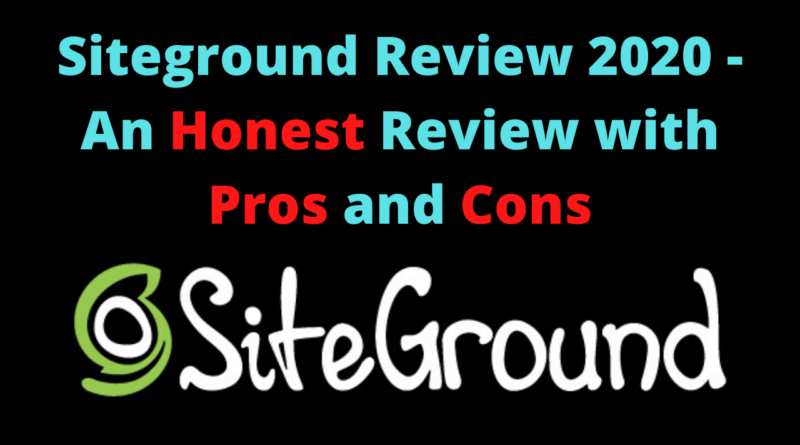 Siteground Review 2020 - An Honest Review with Pros and Cons