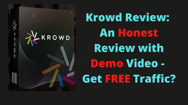 Krowd Review - An Honest Review with Demo Video - Get FREE Traffic_