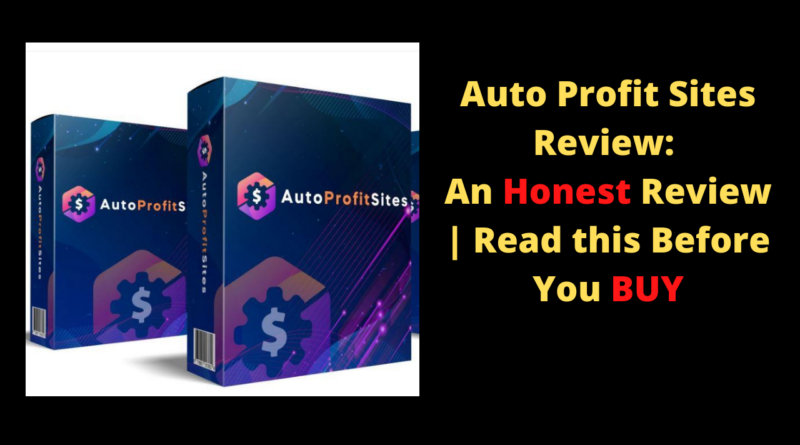 Auto Profit Sites Review_ An Honest Review _ Read this Before You BUY