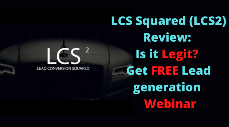 LCS Squared Review_ Is it Legit_ Get FREE Lead generation Webinar