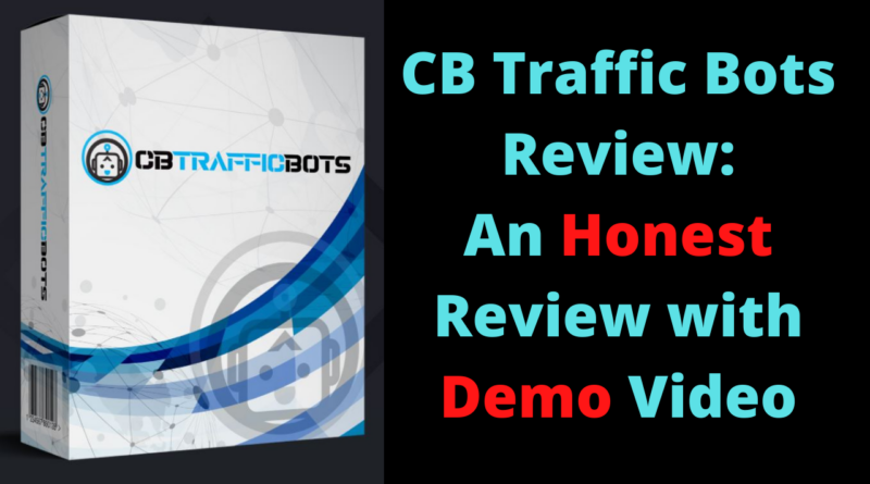 CB Traffic Bots Review - An Honest Review with Demo Video