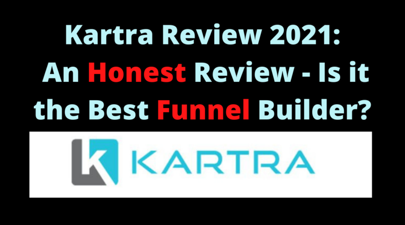 Kartra Review 2021 - An Honest Review - Is this the Best Funnel Builder