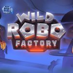 Get FREE Spins PLay Wild Robo Factory Slot Today