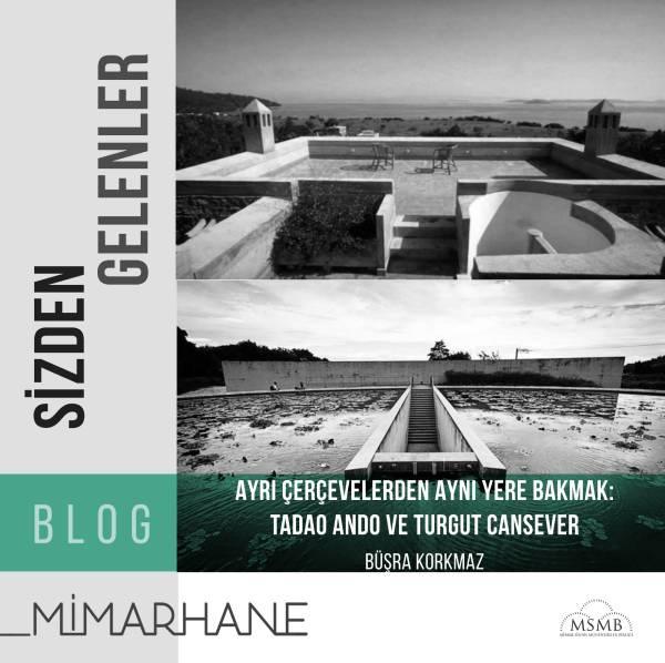 Ayrı Çerçevelerden Aynı Yere Bakmak : Tadao Ando ve Turgut  Cansever