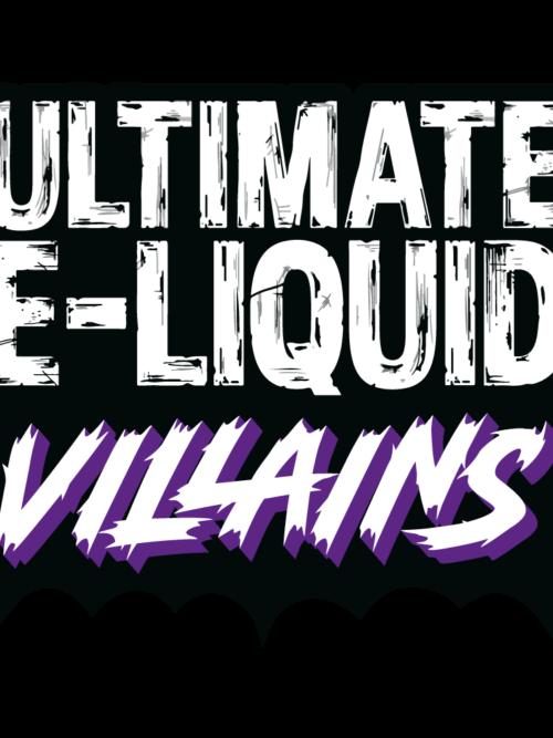 Ultimate E-Liquid Villains
