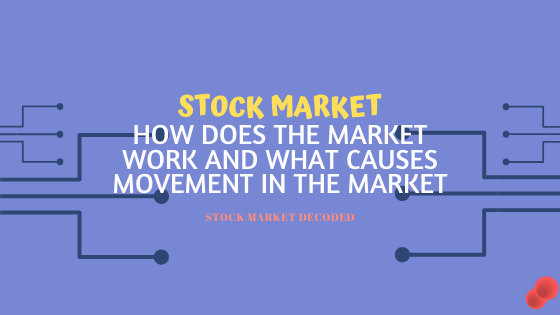 Stock Market – How does the market function & What Causes Movement