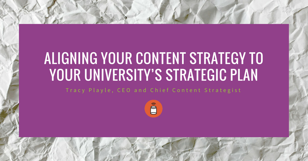 ALIGNING YOUR CONTENT STRATEGY TO YOUR UNIVERSITY'S STRATEGIC PLAN