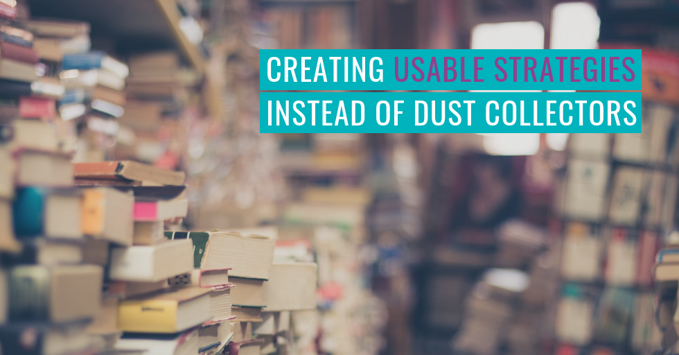 """Piles of paperback books in a library, with the text, """"Creating usable strategies instead of dust collectors."""""""